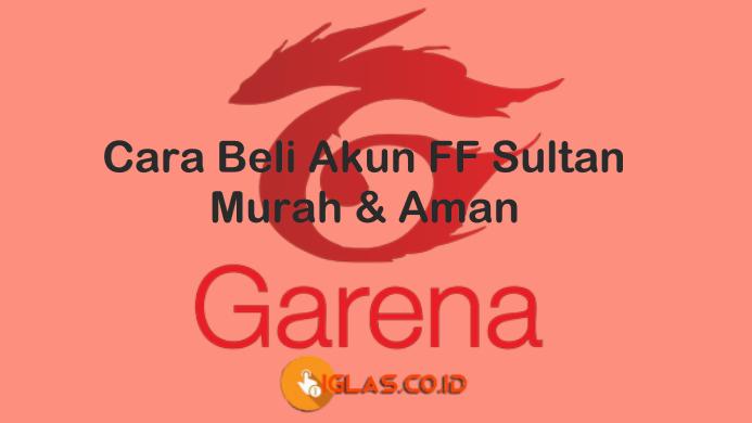 Cara Beli Akun FF Sultan 2021 Murah dan Paling Aman, Cek Tips-nya !