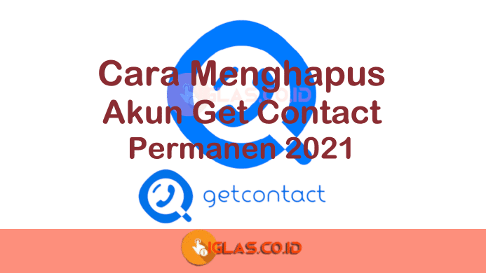 Cara Menghapus Akun Get Contact Permanen 2021, Ternyata Mudah !