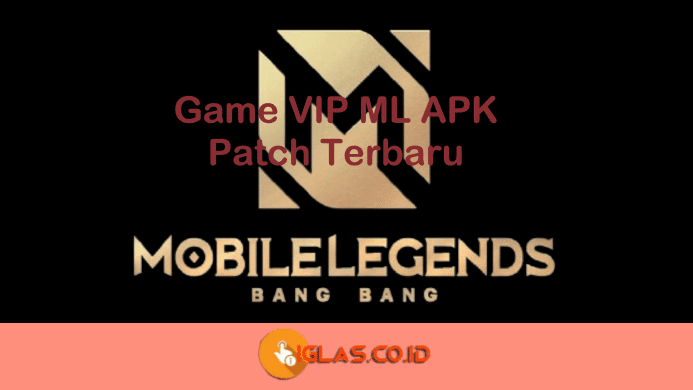 Game VIP ML Apk Download for Android & iOs Patch Terbaru 2021