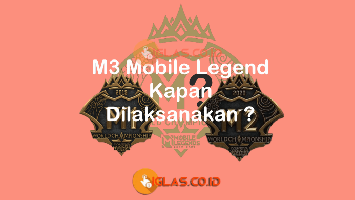 M3 Mobile Legend Kapan Dilaksanakan ? Inilah Informasi Lengkapnya !