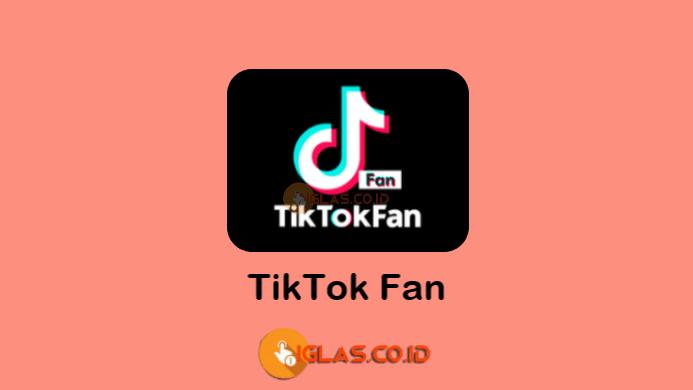 TikTok Fan, Pengertian dan Cara Daftar TikTok Fan melalui TikTokFan.app