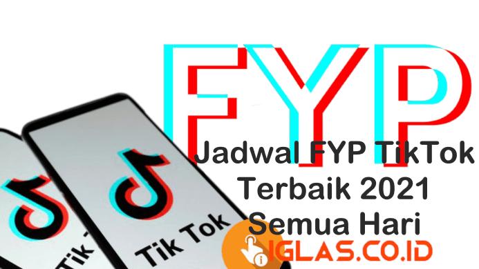 Jadwal FYP TikTok 2021 & Jam FYP TikTok Paling Tepat Untuk Post Video