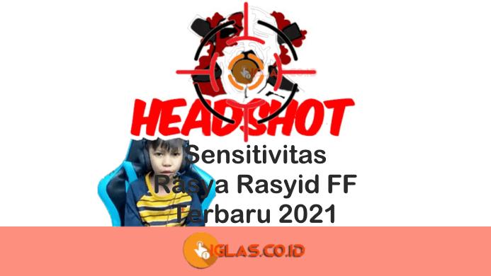Sensitivitas Rasya Rasyid FF Terbaru 2021 Auto Headshot Free Fire