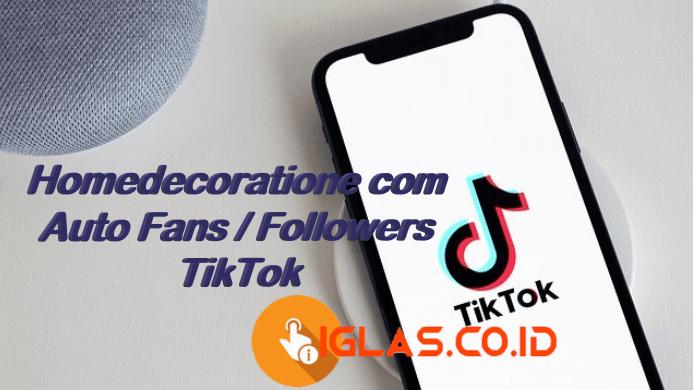 Homedecoratione com Situs Auto Followers / Fans TikTok, Apakah Works?