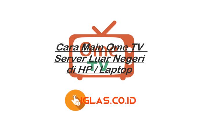 Ome TV Server Luar Negeri ! Begini Cara Main Ome TV Server Luar di HP