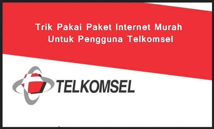 Trik Pakai Paket Internet Murah Untuk Pengguna Telkomsel