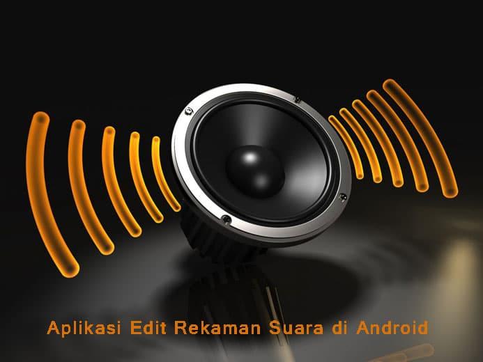 Aplikasi Edit Rekaman Suara di Android
